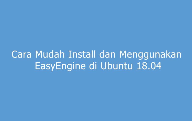 Cara mudah install dan menggunakan EasyEngine di Ubuntu 18.04