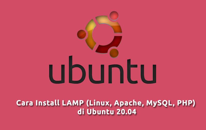 Cara Install LAMP (Linux, Apache, MySQL, PHP) di Ubuntu 20.04